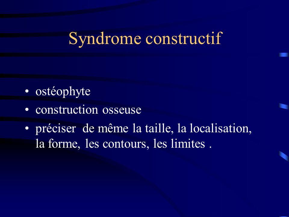 Syndrome constructif ostéophyte construction osseuse