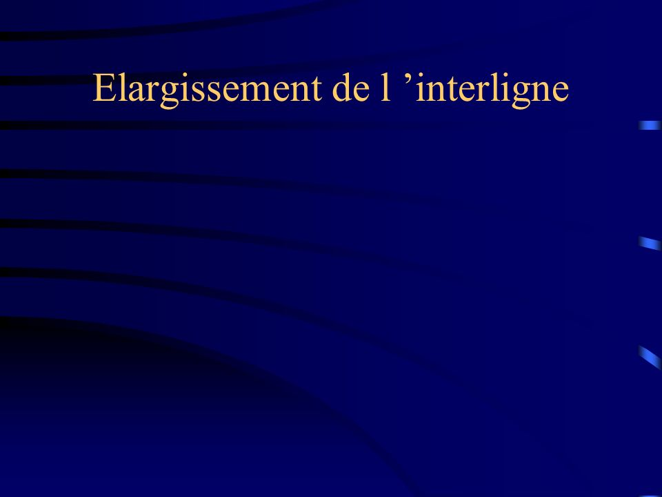 Elargissement de l 'interligne