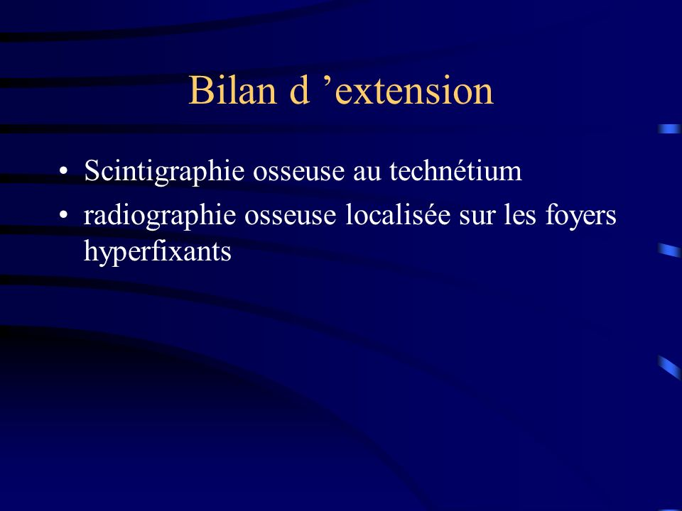 Bilan d 'extension Scintigraphie osseuse au technétium