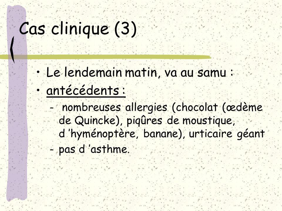 Cas clinique (3) Le lendemain matin, va au samu : antécédents :