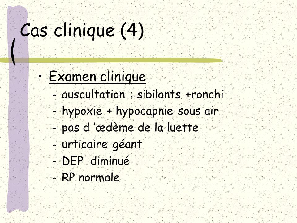 Cas clinique (4) Examen clinique auscultation : sibilants +ronchi