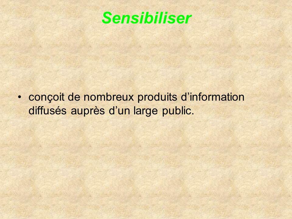Sensibiliser conçoit de nombreux produits d'information diffusés auprès d'un large public.