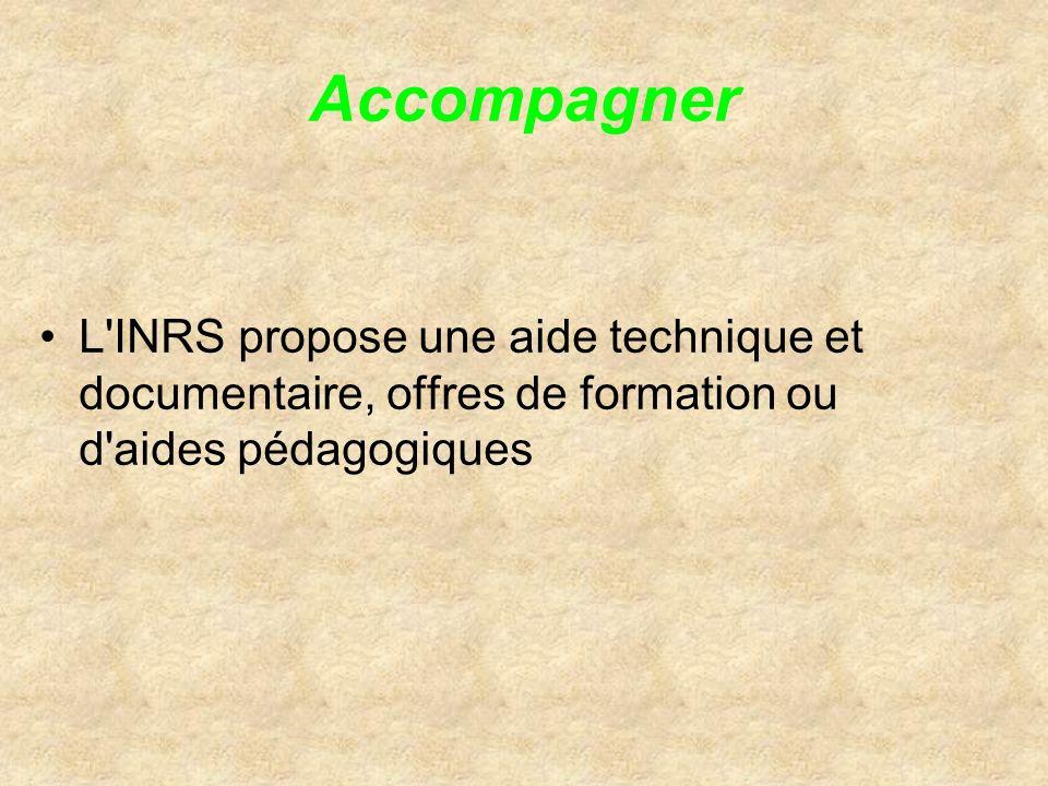 Accompagner L INRS propose une aide technique et documentaire, offres de formation ou d aides pédagogiques.