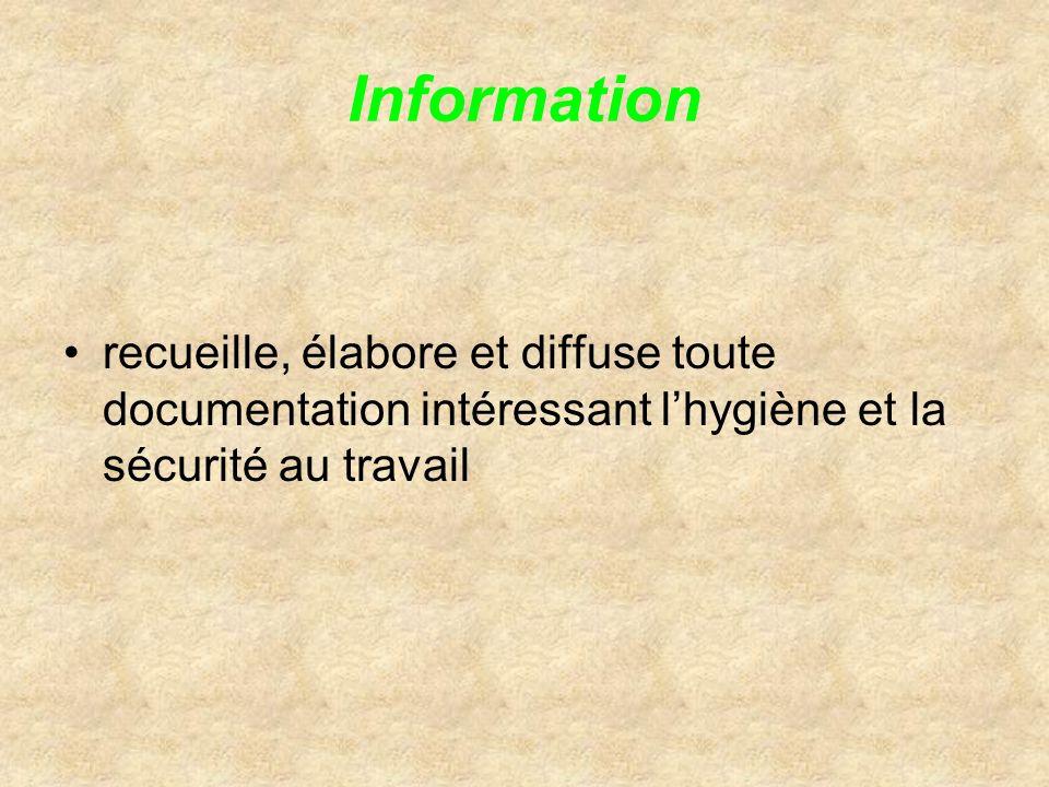 Information recueille, élabore et diffuse toute documentation intéressant l'hygiène et la sécurité au travail