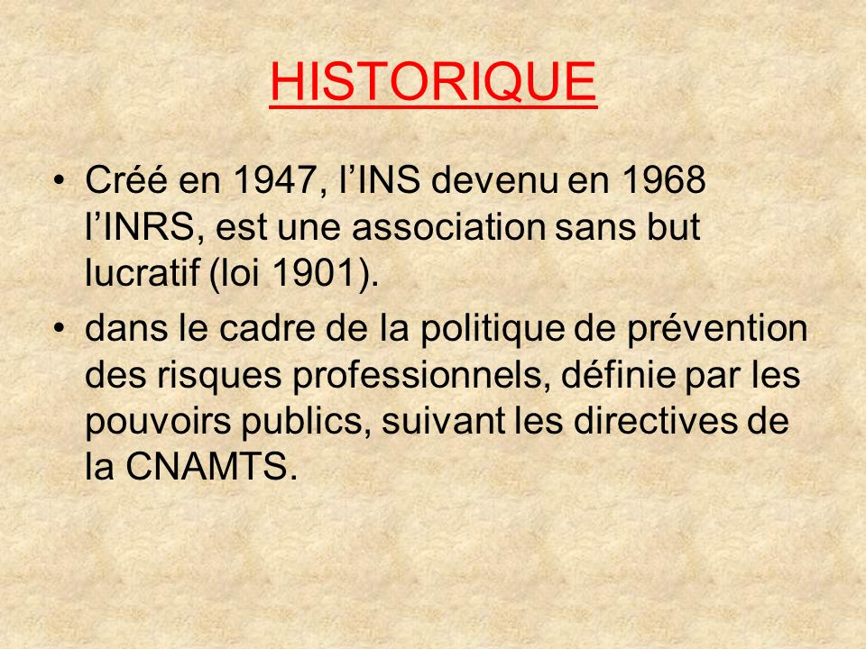 HISTORIQUECréé en 1947, l'INS devenu en 1968 l'INRS, est une association sans but lucratif (loi 1901).