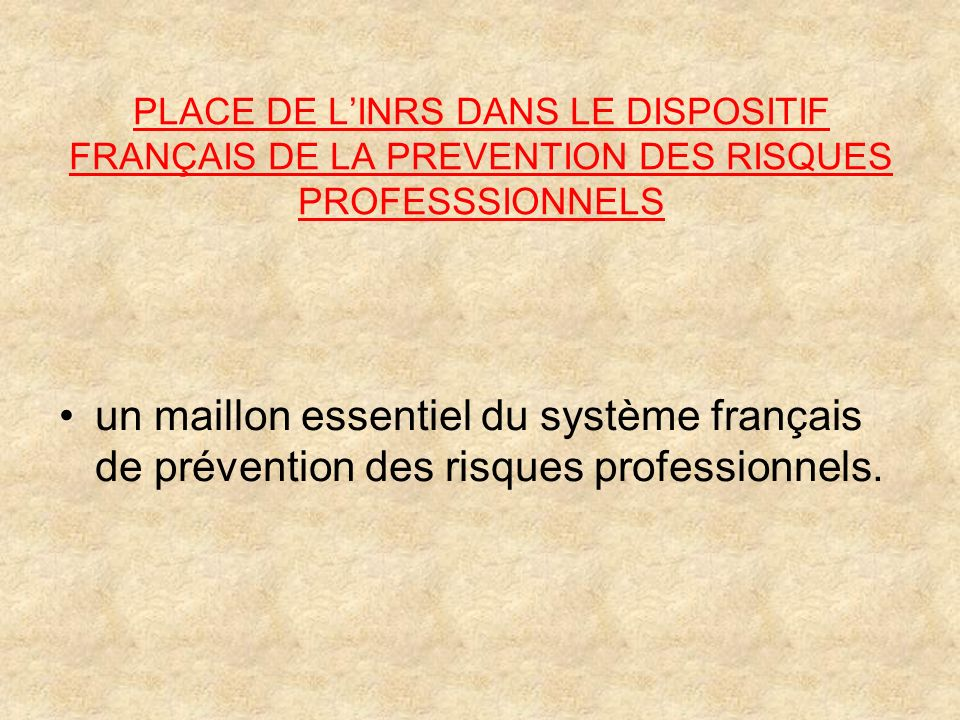 PLACE DE L'INRS DANS LE DISPOSITIF FRANÇAIS DE LA PREVENTION DES RISQUES PROFESSSIONNELS