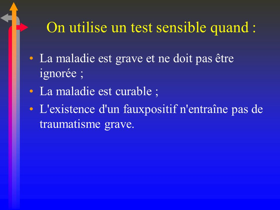 On utilise un test sensible quand :