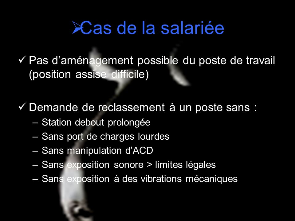 Cas de la salariée Pas d'aménagement possible du poste de travail (position assise difficile) Demande de reclassement à un poste sans :
