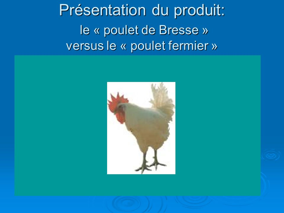 Présentation du produit: le « poulet de Bresse » versus le « poulet fermier »