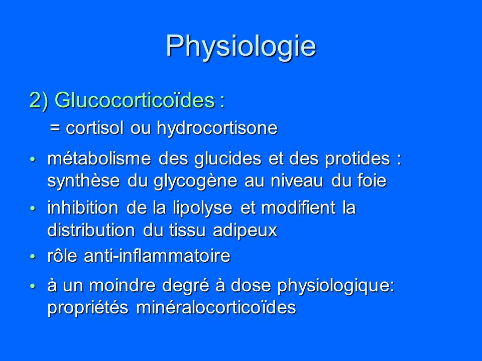 Physiologie 2) Glucocorticoïdes : = cortisol ou hydrocortisone