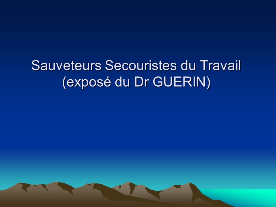 Sauveteurs Secouristes du Travail (exposé du Dr GUERIN)
