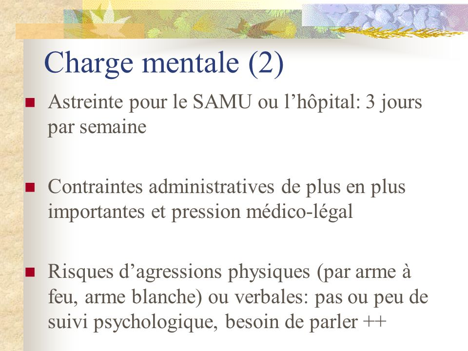 Charge mentale (2) Astreinte pour le SAMU ou l'hôpital: 3 jours par semaine.