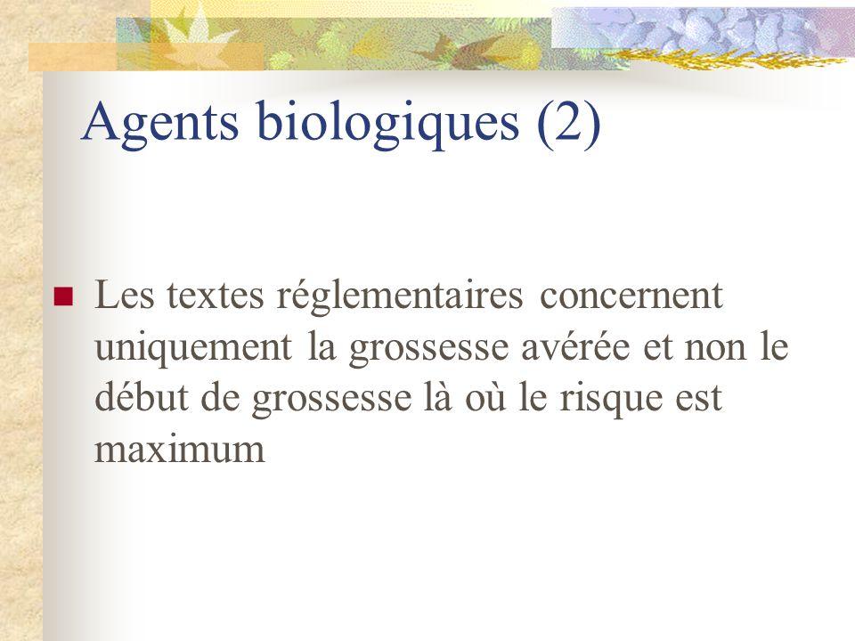 Agents biologiques (2) Les textes réglementaires concernent uniquement la grossesse avérée et non le début de grossesse là où le risque est maximum.