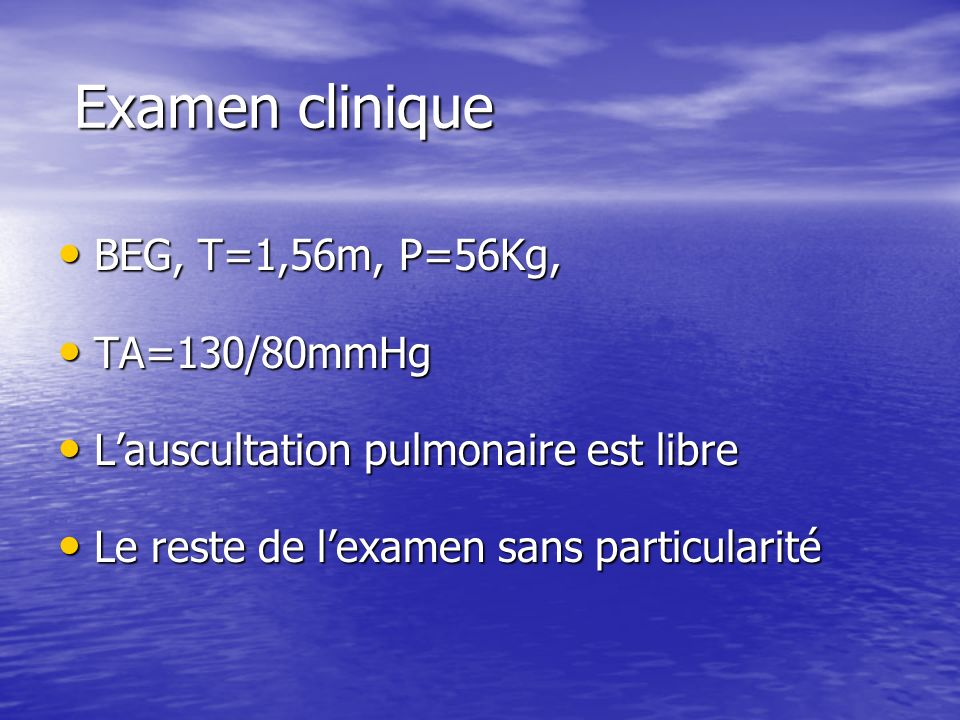 Examen clinique BEG, T=1,56m, P=56Kg, TA=130/80mmHg