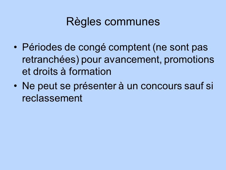 Règles communes Périodes de congé comptent (ne sont pas retranchées) pour avancement, promotions et droits à formation.