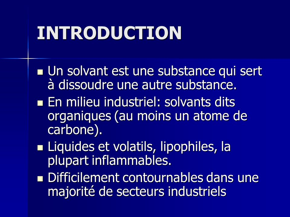 INTRODUCTION Un solvant est une substance qui sert à dissoudre une autre substance.