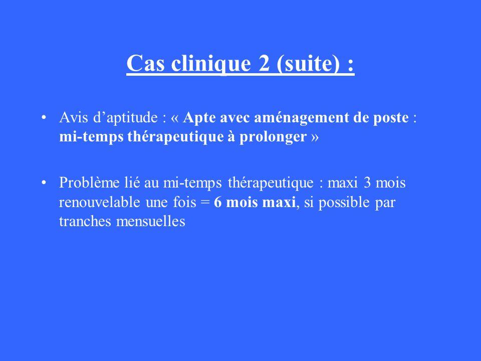 Cas clinique 2 (suite) : Avis d'aptitude : « Apte avec aménagement de poste : mi-temps thérapeutique à prolonger »