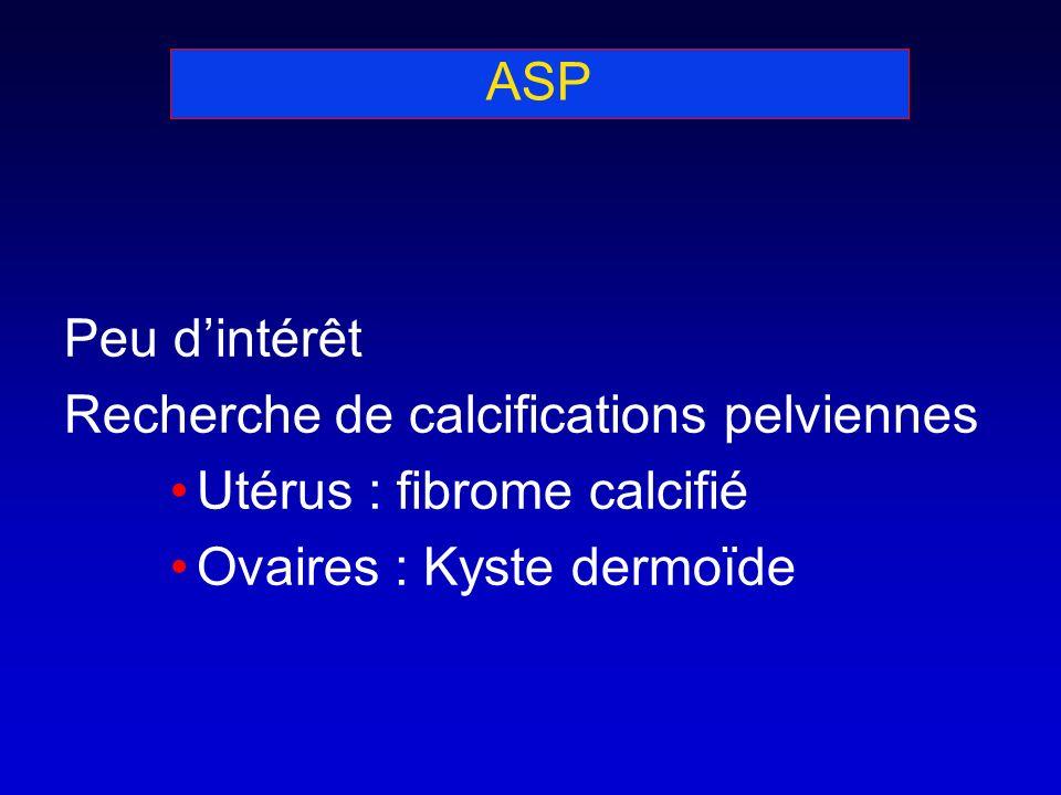 ASP Peu d'intérêt. Recherche de calcifications pelviennes.