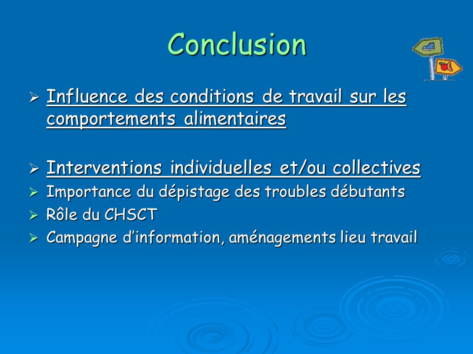 Conclusion Influence des conditions de travail sur les comportements alimentaires. Interventions individuelles et/ou collectives.