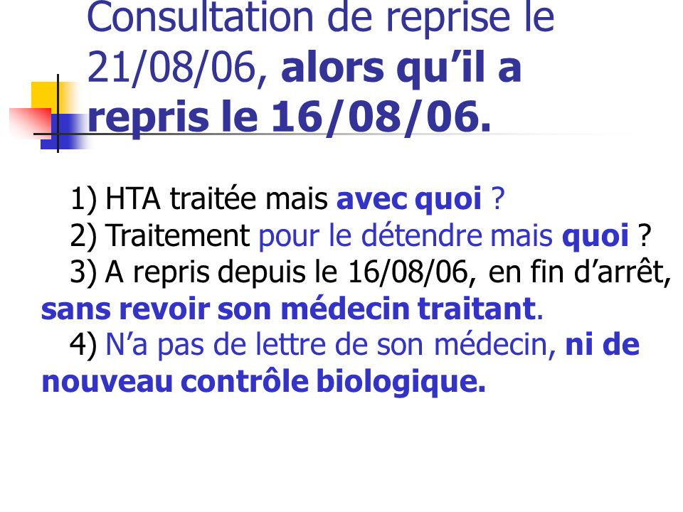 Consultation de reprise le 21/08/06, alors qu'il a repris le 16/08/06.