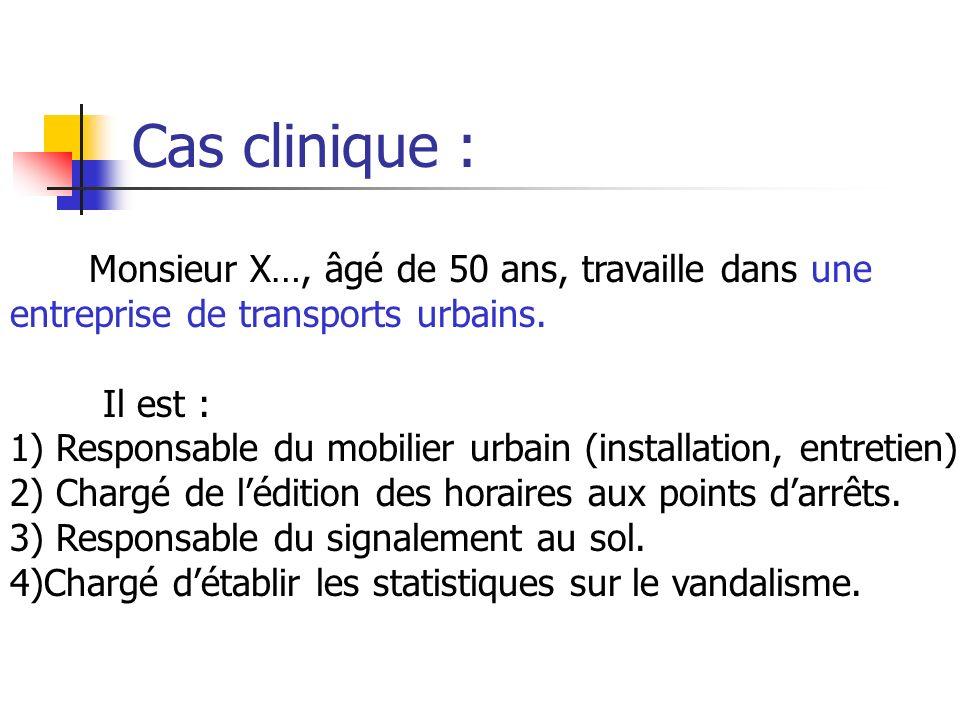 Cas clinique : Monsieur X…, âgé de 50 ans, travaille dans une entreprise de transports urbains. Il est :