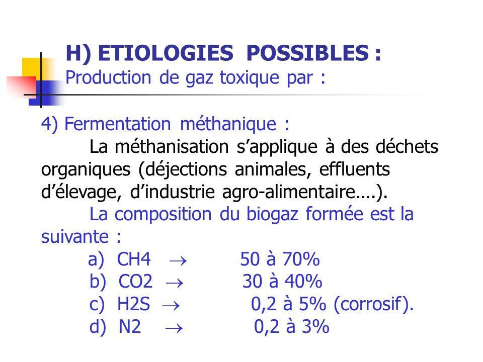 H) ETIOLOGIES POSSIBLES : Production de gaz toxique par :