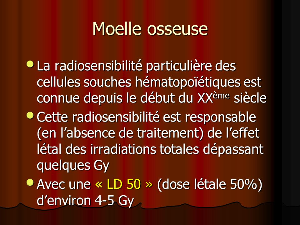 Moelle osseuse La radiosensibilité particulière des cellules souches hématopoïétiques est connue depuis le début du XXème siècle.