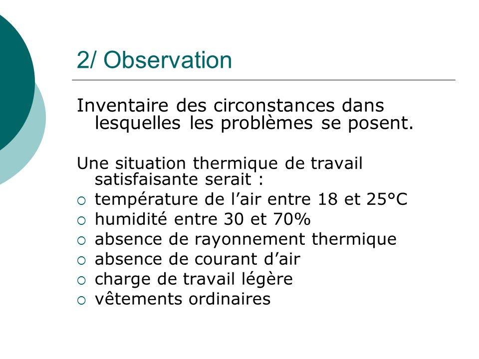 2/ ObservationInventaire des circonstances dans lesquelles les problèmes se posent. Une situation thermique de travail satisfaisante serait :
