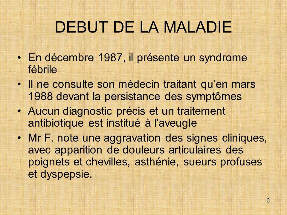 DEBUT DE LA MALADIE En décembre 1987, il présente un syndrome fébrile