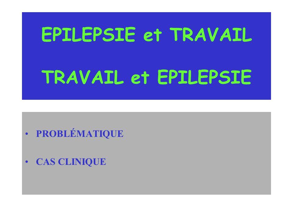 EPILEPSIE et TRAVAIL TRAVAIL et EPILEPSIE