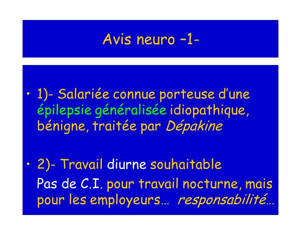 Avis neuro –1- 1)- Salariée connue porteuse d'une épilepsie généralisée idiopathique, bénigne, traitée par Dépakine.