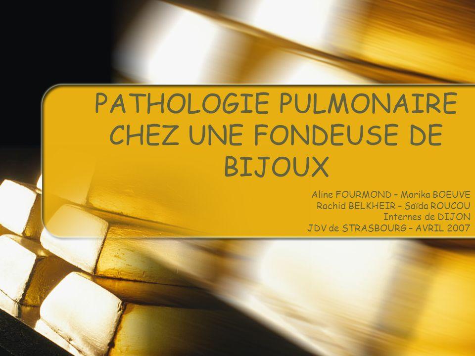 PATHOLOGIE PULMONAIRE CHEZ UNE FONDEUSE DE BIJOUX