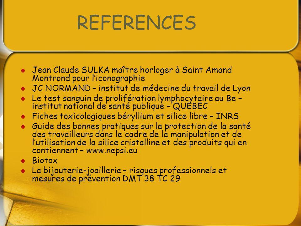 REFERENCES Jean Claude SULKA maître horloger à Saint Amand Montrond pour l'iconographie. JC NORMAND – institut de médecine du travail de Lyon.