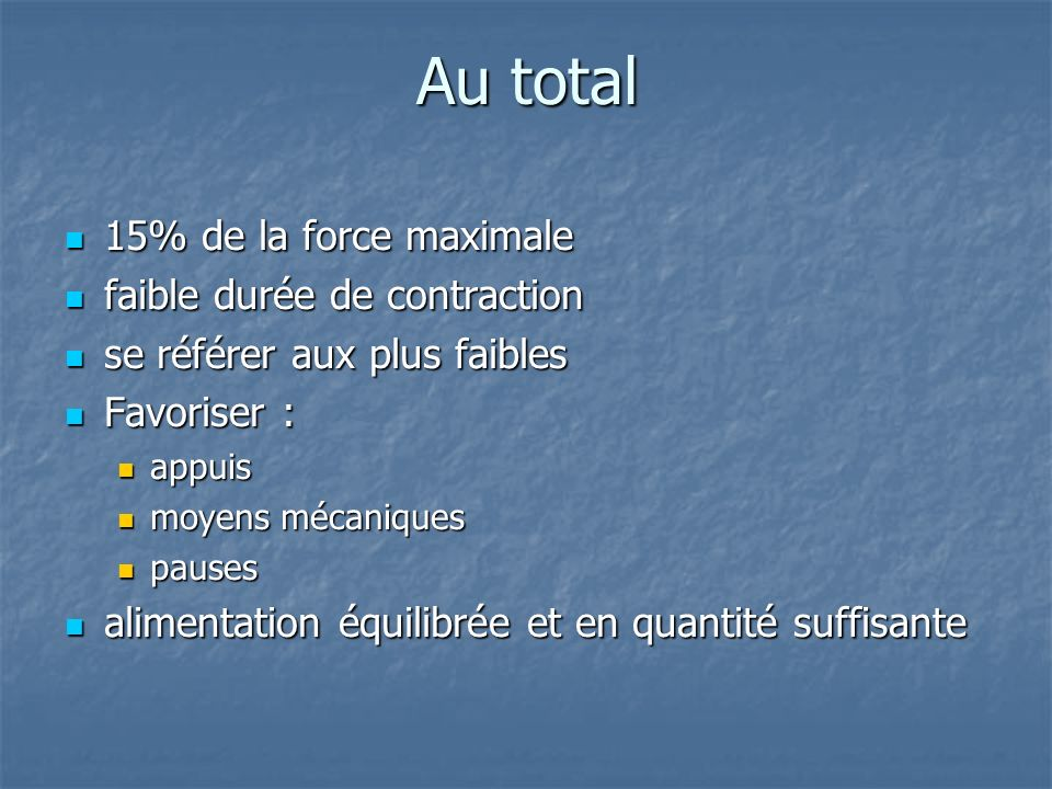 Au total 15% de la force maximale faible durée de contraction