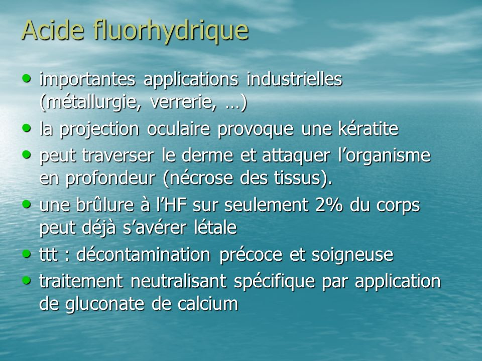 Acide fluorhydrique importantes applications industrielles (métallurgie, verrerie, …) la projection oculaire provoque une kératite.