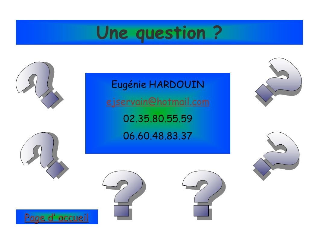 Une question Eugénie HARDOUIN ejservain@hotmail.com 02.35.80.55.59