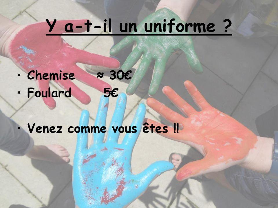 Y a-t-il un uniforme Chemise ≈ 30€ Foulard 5€