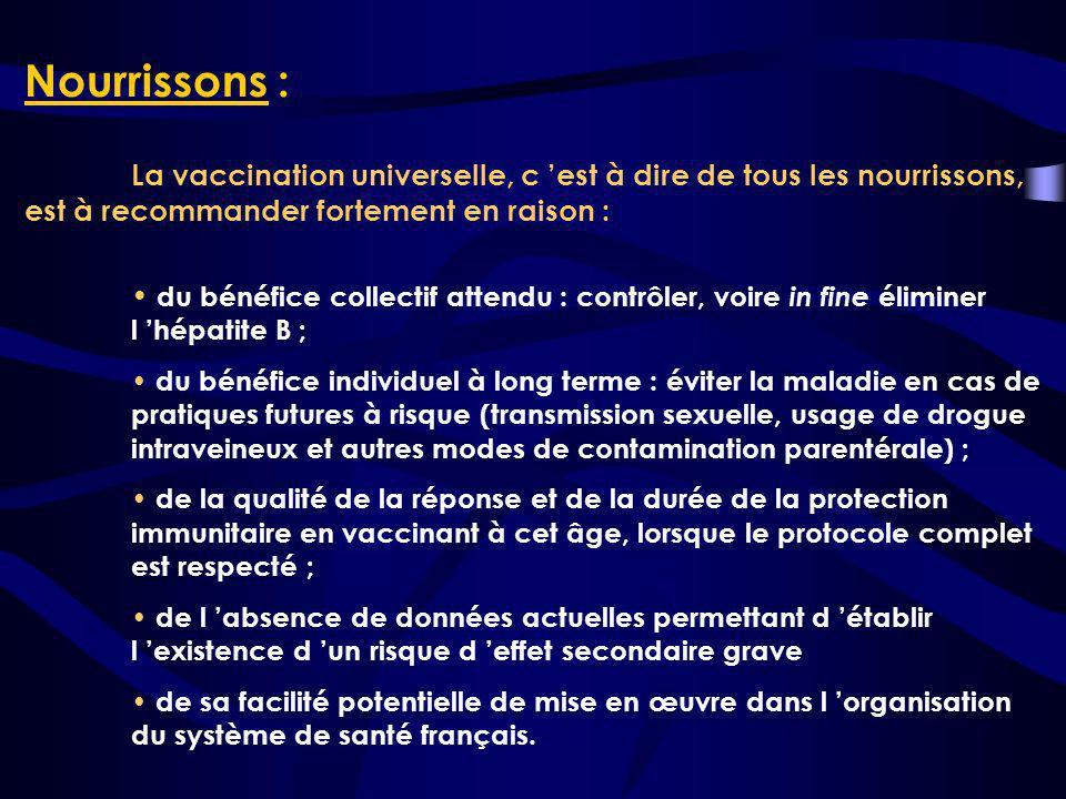 Nourrissons : La vaccination universelle, c 'est à dire de tous les nourrissons, est à recommander fortement en raison :