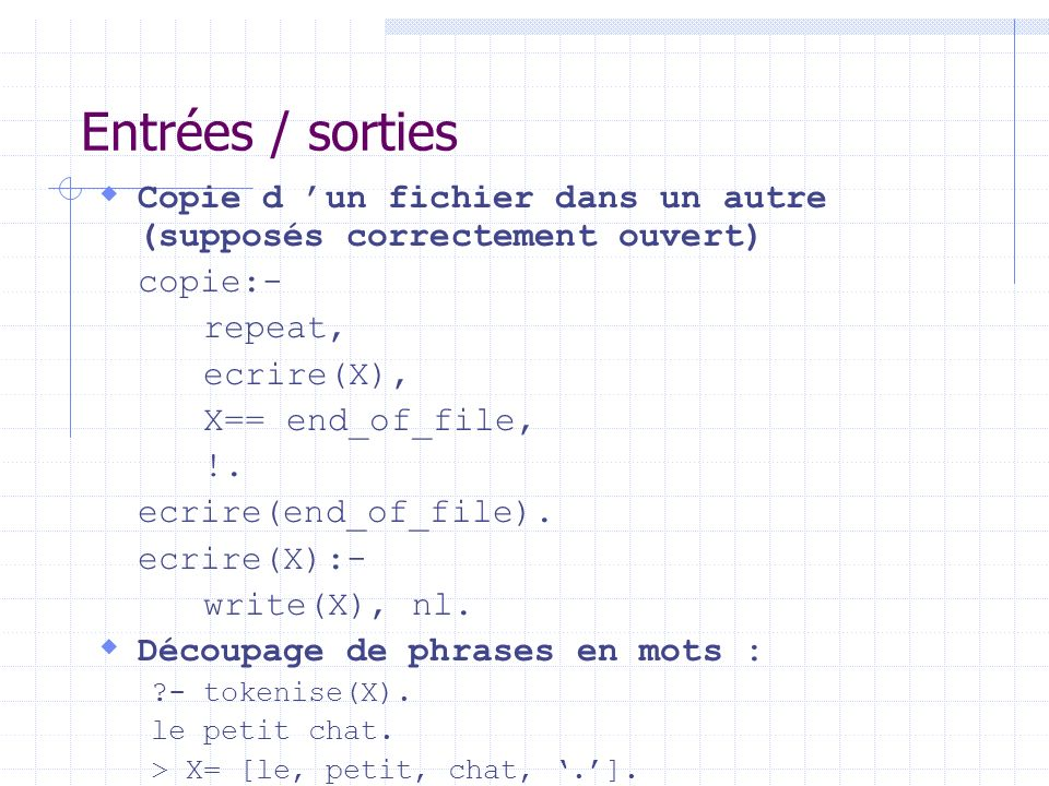 Entrées / sorties Copie d 'un fichier dans un autre (supposés correctement ouvert) copie:- repeat,