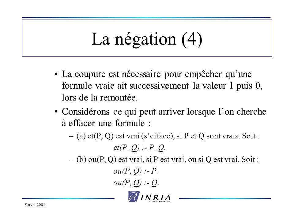 La négation (4) La coupure est nécessaire pour empêcher qu'une formule vraie ait successivement la valeur 1 puis 0, lors de la remontée.