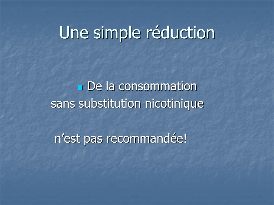 Une simple réduction De la consommation sans substitution nicotinique
