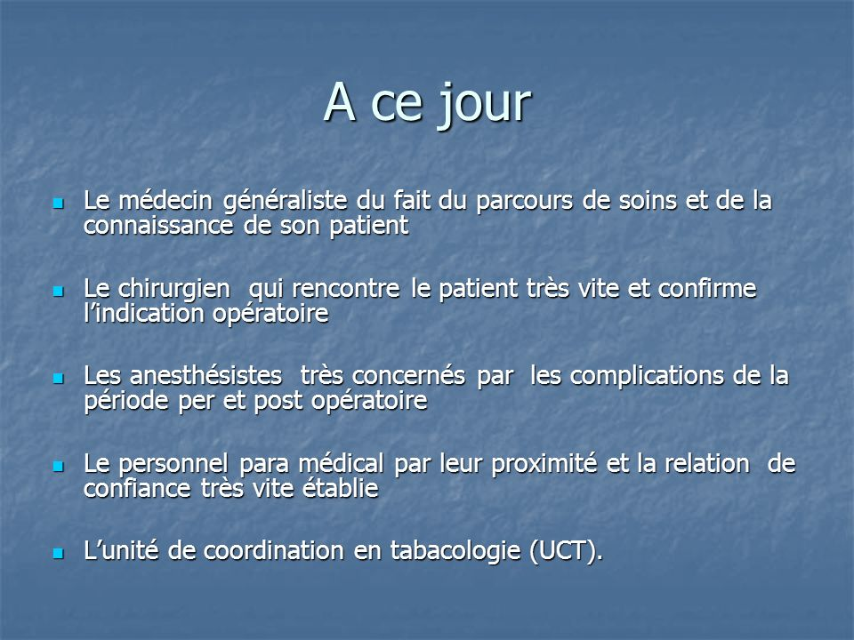 A ce jourLe médecin généraliste du fait du parcours de soins et de la connaissance de son patient.