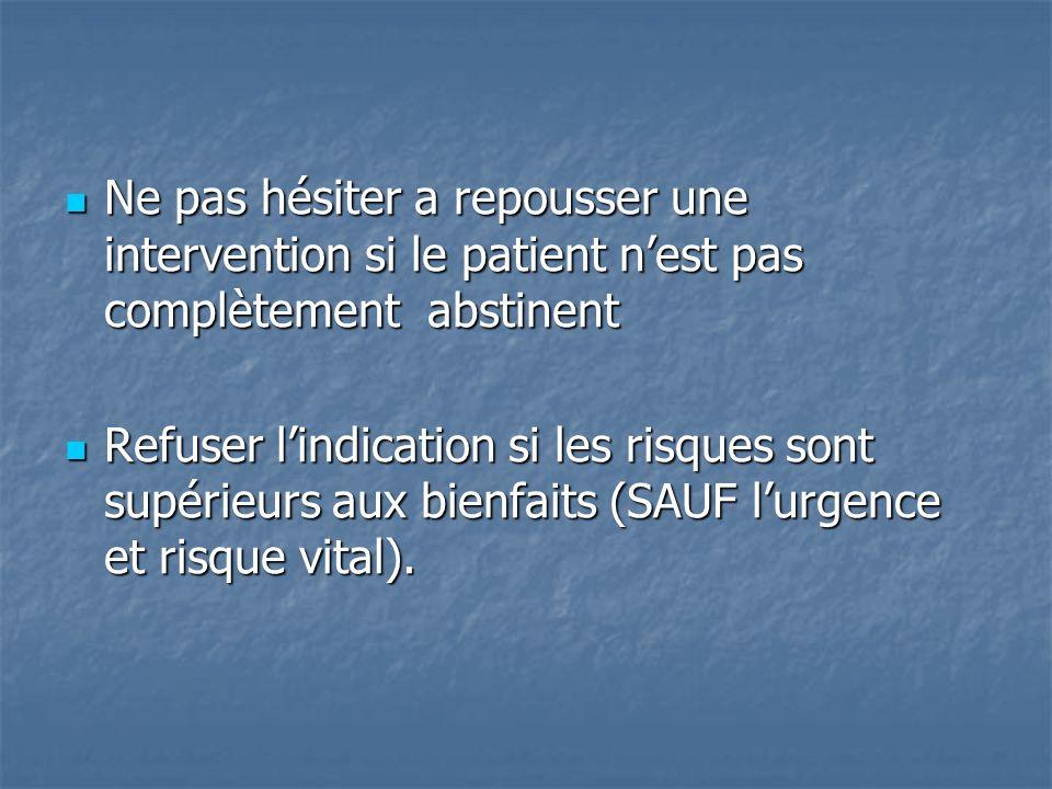 Ne pas hésiter a repousser une intervention si le patient n'est pas complètement abstinent