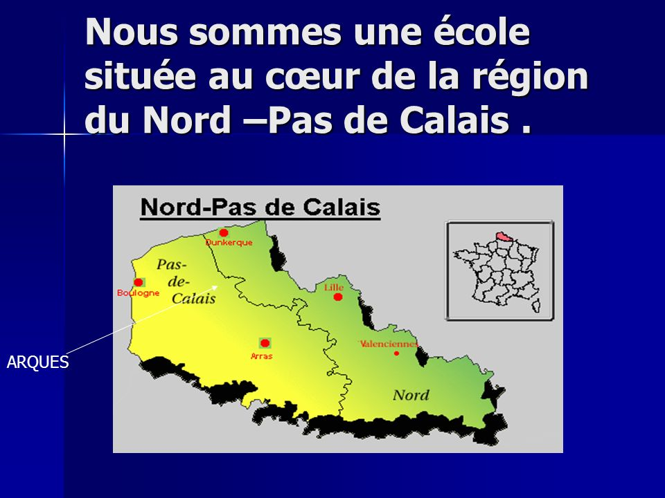 Nous sommes une école située au cœur de la région du Nord –Pas de Calais .