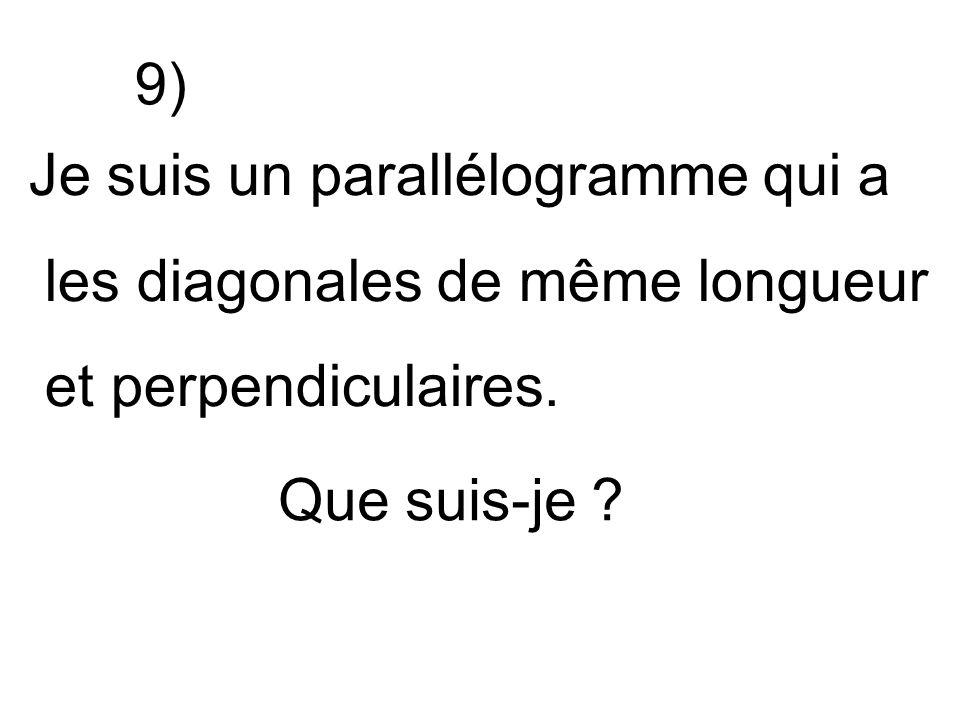 9) Je suis un parallélogramme qui a. les diagonales de même longueur.