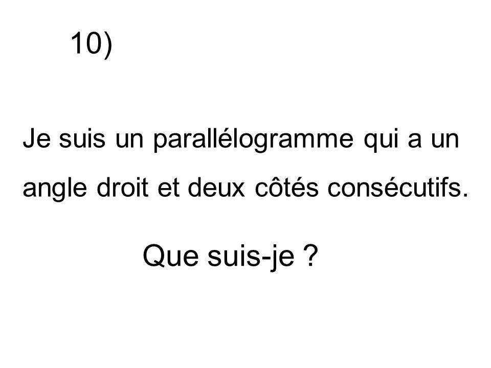 10) Que suis-je Je suis un parallélogramme qui a un