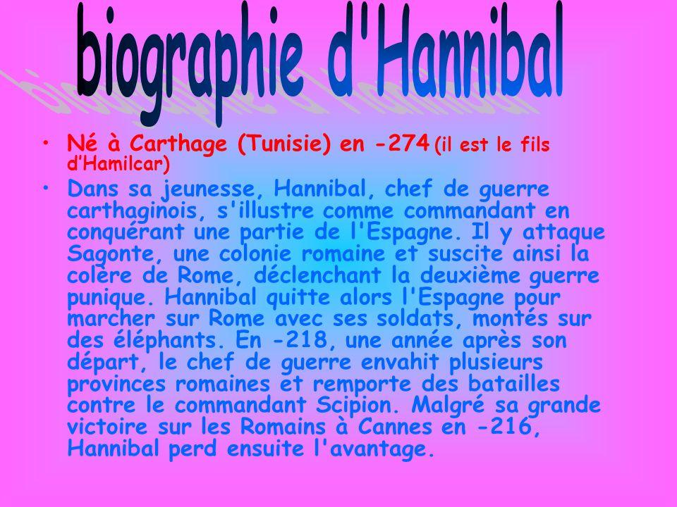 biographie d Hannibal Né à Carthage (Tunisie) en -274 (il est le fils d'Hamilcar)