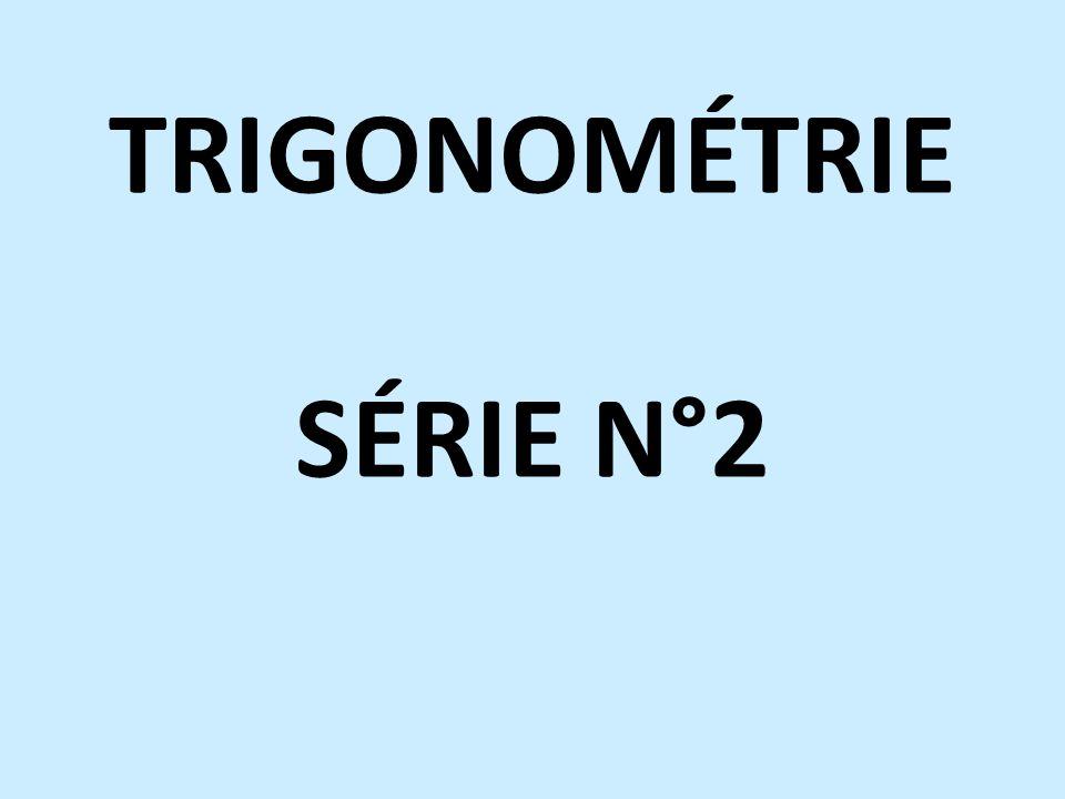 TRIGONOMÉTRIE SÉRIE N°2