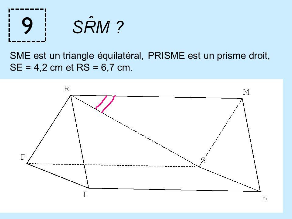 9 SME est un triangle équilatéral, PRISME est un prisme droit,