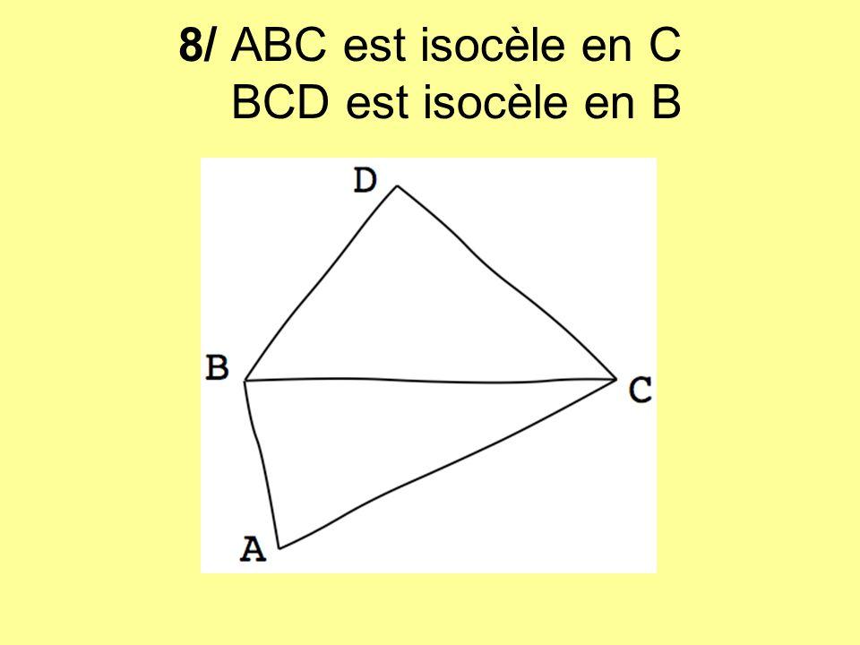 8/ ABC est isocèle en C BCD est isocèle en B